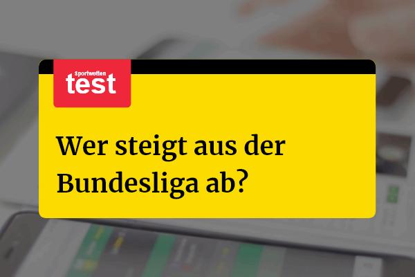 Wer steigt ab aus der Bundesliga?